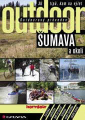 Outdoorový průvodce - Šumava a okolí: 36 tipů, kam na výlet