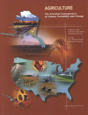 Agriculture  The Potential Consequences of Climate Variability and Change for the United States