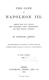 The Life of Napoleon III: Derived from State Records, from Unpublished Family Correspondence, and from Personal Testimony; with Family Portraits in the Possession of the Imperial Family, and Facsimiles of Letters of Napoleon I., Napoleon III., Queen Hortense, &c, Volume 1