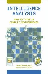 Intelligence Analysis: How to Think in Complex Environments: How to Think in Complex Environments