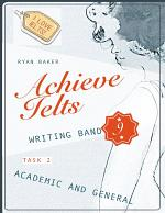 Achieve Ielts Writing Band 9 - Task 2 - Academic and General