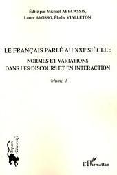 Le français parlé au XXIème siècle - Volume 2: Normes et variations dans les discours et en interaction