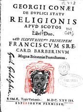 Georgii Conaei de dvplici statv religionis apvd Scotos libri duo ...