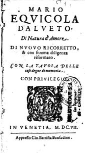 Mario Equicola d'Alveto'. Di natura d'amore. Di nuovo ricorretto, & con somma diligenza riformato...