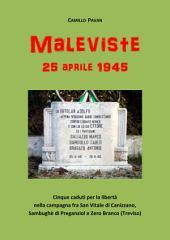 Maleviste 1945: Cinque caduti per la libertà nella campagna fra San Vitale di Canizzano, Sambughè di Preganziol e Zero Branco (Treviso)