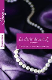 Le désir de A à Z, volume 2: 5 nouvelles érotiques