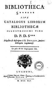 Bibliotheca S****** [Seviana] sive Catalogus librorum... D. P. [Petri] D. S*** [Seve] digestus et descriptus a B. Duplain, Juniore, Bibliopola Lugdunensis... (vente à l'amiable chez les frères Duplain à partir du 4 déc. 1741)