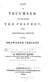 Life of Tecumseh: And of His Brother the Prophet ; with a Historical Sketch of the Shawanoe Indians