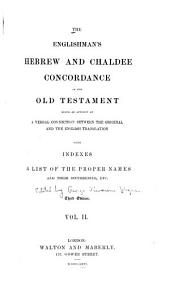 The Englishman's Hebrew and Chaldee Concordance of the Old Testament: Being an Attempt at a Verbal Connection Between the Original and the English Translation : with Indexes, a List of the Proper Names, and Their Occurrences, Etc, Volume 2