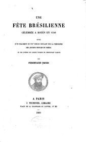 Une fête brésilienne célébrée à Rouen en 1550: suivie d'un fragment du XVIe siècle roulant sur la théogonie des anciens peuples du Brésil, et des poésies en langue tupique de Christovam Valente