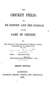 The Cricket Field: Or, The History and the Science of the Game of Cricket