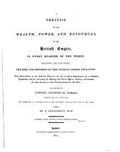 Treatise on the Wealth, Power and Resources of the British Empire in Every Quarter of the World Etc