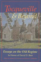 Tocqueville and Beyond: Essays on the Old Regime in Honor of David D. Bien