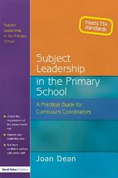 Subject Leadership in the Primary School: A Practical Guide for Curriculum Coordinators