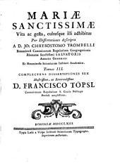 Mariae sanctissimae vita ac gesta cultusque illi adhibitus: Volume 3