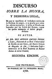 Discurso sobre la honra y deshonra legal: en que se manifiesta el verdadero mérito de la nobleza de sangre ...