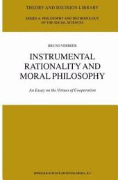 Instrumental Rationality and Moral Philosophy: An Essay on the Virtues of Cooperation