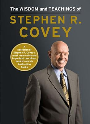 The Wisdom and Teachings of Stephen R  Covey