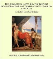The Circassian Slave, or, the Sultan's Favorite: A Story of Constantinople and the Caucasus