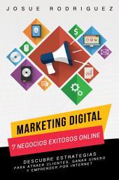 Marketing Digital: 7 Negocios Exitosos Online: Descubre estrategias para atraer clientes, ganar dinero y emprender por Internet