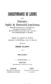 Correspondance de Leibniz avec l'électrice Sophie de Brunswick-Lunebourg: petite-fille de Jacques Ier roi d'Angleterre, née princesse palatine du Rhin, dès 1701 héritière présomptive des couronnes de la Grande-Bretagne et d'Irlande, Volume1