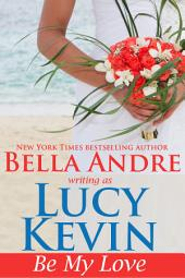 Be My Love (A Walker Island Romance, Book 1): (Contemporary Romance)