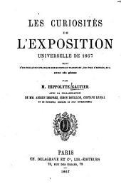 Les curiosités de l'exposition universelle de 1867: suivi d'un indicateur pratique des moyens de transport, des prix d'entrée, etc