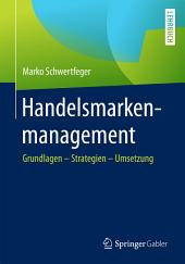 Handelsmarkenmanagement: Grundlagen – Strategien – Umsetzung