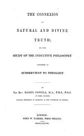 The connexion of natural and divine truth; or, The study of the inductive philosophy considered as subservient to theology