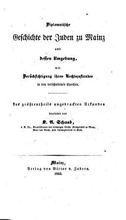 Moguntia  Diplomatische Geschichte der Juden zu Mainz und dessen Umgebung  etc   PDF