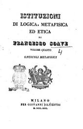Istituzioni di logica, metafisica ed etica di Francesco Soave: Opuscoli metafisici, Volume 4
