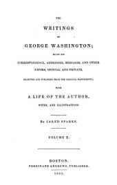 The Writings of George Washington: Being His Correspondence, Addresses, Messages, and Other Papers, Official and Private, Volume 10