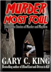 Murder Most Foul: True Crime Stories of Murder and Mayhem