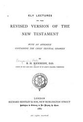 Ely Lectures on the Revised Version of the New Testament: With an Appendix Containing the Chief Textual Changes
