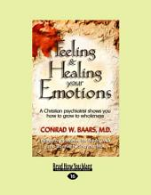 Feeling and Healing Your Emotions: A Christian Psychiatrist Shows You How to Grow to Wholeness