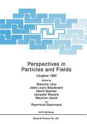 Perspectives in Particles and Fields: Cargèse 1983
