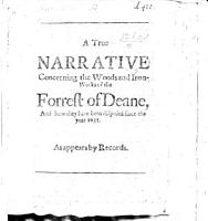 A True Narrative concerning the Woods and Iron Works of the Forrest of Deane  and how they have been disposed since the year 1635  As appears by records   A defence of Sir John Winter   PDF