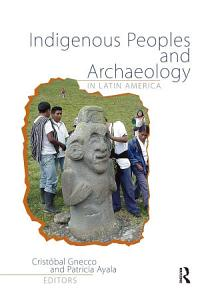 Indigenous Peoples and Archaeology in Latin America PDF