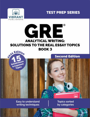 GRE Analytical Writing  Solutions to the Real Essay Topics   Book 3  Second Edition