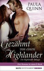 Gezähmt von einem Highlander: Die Highlander Trilogie