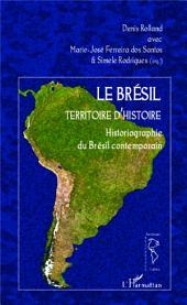 Le Brésil territoire d'histoire: Historiographie du Brésil contemporain