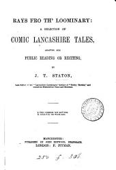 Rays fro th' Loominary; a selection of comic Lancashire tales, adapted for public reading or reciting