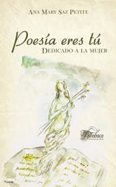 Poesía eres tú: dedicado a la mujer