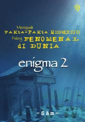 Enigma 2: Menguak Fakta-fakta Misterius Paling Fenomenal di Dunia