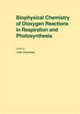 Biophysical Chemistry of Dioxygen Reactions in Respiration and Photosynthesis PDF