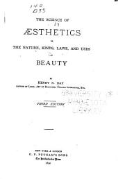 The Science of Aesthetics: Or, The Nature, Kinds, Laws, and Uses of Beauty