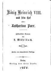 König Heinrich VIII. und sein hof: oder: Katharina Parr. Historischer Roman