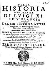 Pietro Mattei Della historia memorabile di Luigi XI. re di Francia: libri dieci ...