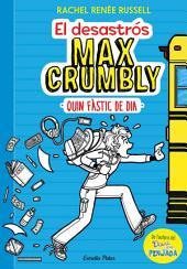 El desastrós Max Crumbly. Quin fàstic de dia: Max Crumbly 1