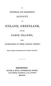 An Historical and Descriptive Account of Iceland, Greenland, and the Faroe Islands: With Illustrations of Their Natural History